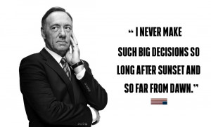 Frank Underwood - Quote about Dawn
