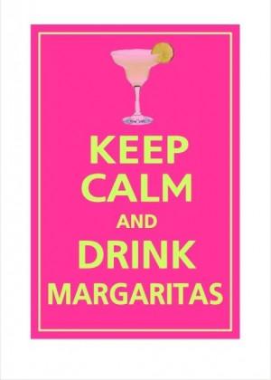 Keep calm and drink margaritas.