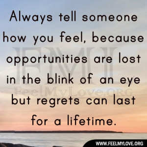 ... are lost in the blink of an eye but regrets can last for a lifetime
