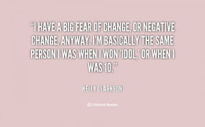 quote-Kelly-Clarkson-i-have-a-big-fear-of-change-5111.png