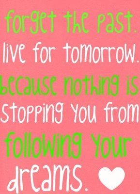 Forget The Past Live For Tomorrow Because Nothing Is Stopping You From ...