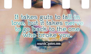 ... fall in love, but it takes nerve to go back to the one who broke you