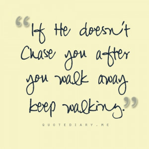 If he doesn't chase you after you walk away, keep walking.
