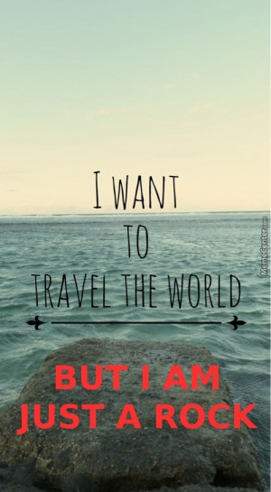 Inspirational Quote Rebuttal - Travel The World