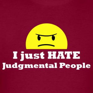 One Response to I hate judgmental people