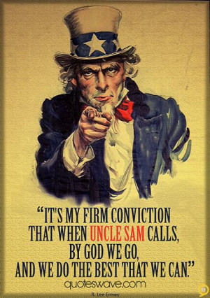 ... when Uncle Sam calls, by God we go, and we do the best that we can