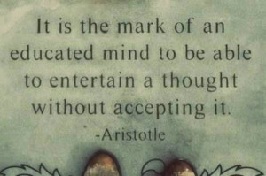 It is the mark of an educated mind to be able to entertain a thought ...