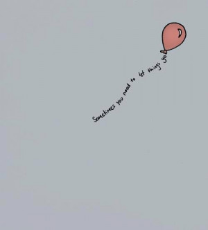 Sometimes you need to let things go happiness quote