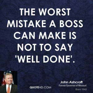 The worst mistake a boss can make is not to say 'well done'.