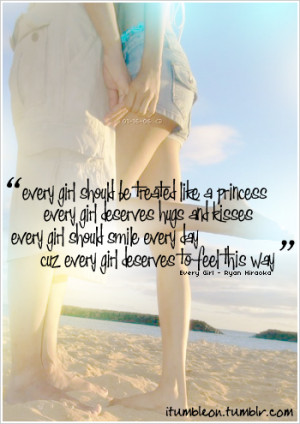 every girl should be treated like a princess, every girl deserves hugs ...