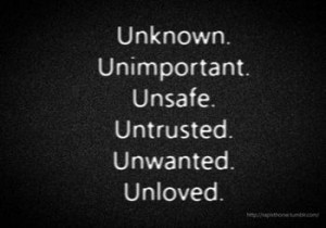 Do You Ever Feel Alone, Unwanted, Unloved, or Unimportant?