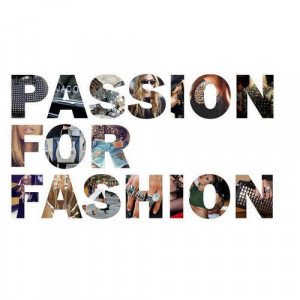 Passion For Fashion. ~ Clothing Quotes