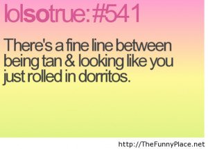 ... Beign Tan & Looking Like You Just Rolled In Dorritos - Funny Quote