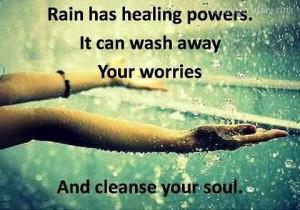 Rain Has Healing Powers. It Can Wash Away