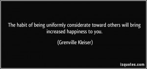 The habit of being uniformly considerate toward others will bring ...