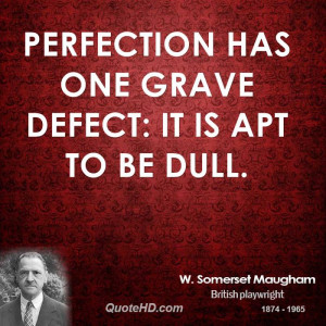 Perfection has one grave defect: it is apt to be dull.