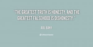 The greatest truth is honesty, and the greatest falsehood is ...