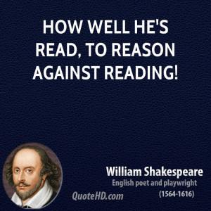 How well he's read, to reason against reading!