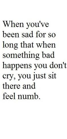 When You've Been Sad for so Long that When Something Bad Happens You ...