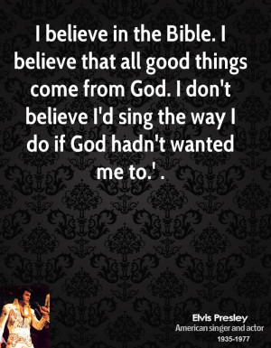 ... God. I don't believe I'd sing the way I do if God hadn't wanted me to