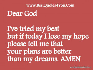 Dear God, I've Tried My Best But If Today I Lose My Hope Please ...