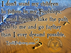 Don't Want my Children To Follow In My Footsteps
