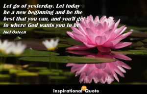 Joel-Osteen-Let-go-of-yesterday.-Let-today-be-a-new-beginning-and-be ...