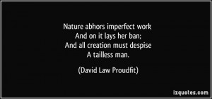 Nature abhors imperfect work And on it lays her ban; And all creation ...