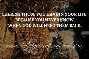 Cherish those you have in your life, because you never know when God ...