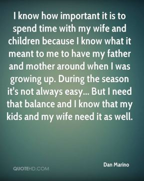 know how important it is to spend time with my wife and children ...