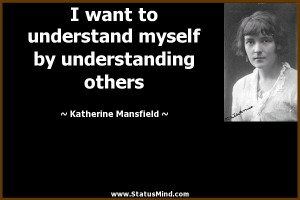 ... by understanding others - Katherine Mansfield Quotes - StatusMind.com