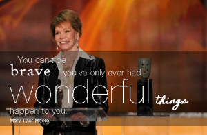 mary tyler moore quotes about being brave for workplace