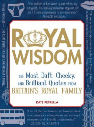 Royal Wisdom: The Most Daft, Cheeky, and Brilliant Quotes from Britain ...