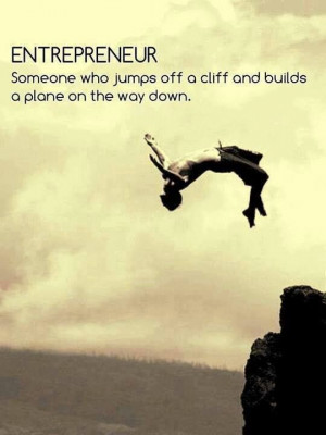 Entrepreneur, someone who jumps off a...