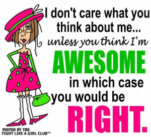 Quotes about you think i am awesome
