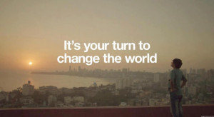 It's your turn to change the world. #quote
