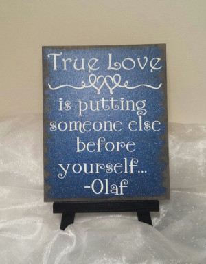 True Love Is Putting Someone Else Before Yourself - Olaf Sign, Disney ...