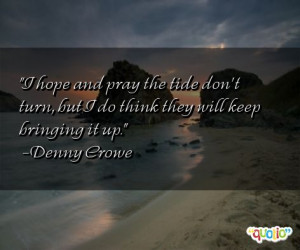 hope and pray the tide don't