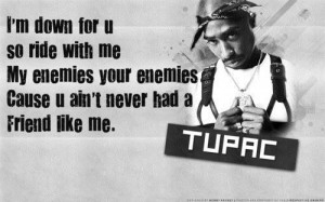 ... your enemies cause u aint never had a friend like me friendship quote