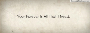 Your Forever Is All That I Need Profile Facebook Covers
