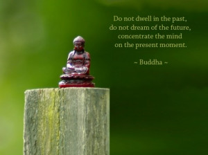 ... Of The Future, Concentrate The Mind On The Present Moment. - Buddha