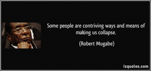 Some people are contriving ways and means of making us collapse.