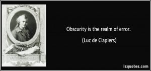 Obscurity is the realm of error. - Luc de Clapiers