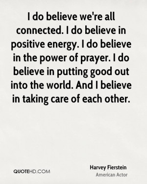 ... prayer. I do believe in putting good out into the world. And I believe