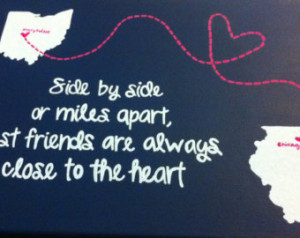 ... by side or miles apart, best friends are always close to the heart