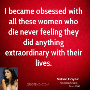 became obsessed with all these women who die never feeling they did ...