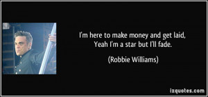 quote-i-m-here-to-make-money-and-get-laid-yeah-i-m-a-star-but-i-ll ...