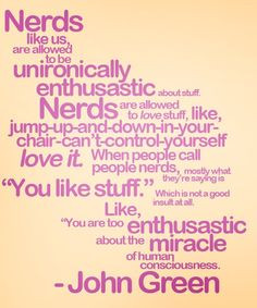 took a quiz, nerd, geek or dork and came out 99% nerd. This quote ...