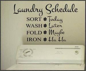 ... Wall Lettering Laundry Room Funny Schedule Quote. From WallsThatTalk