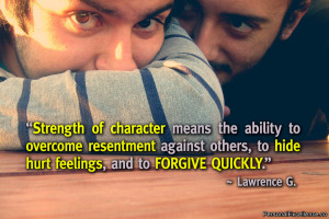 "... hide hurt feelings, and to forgive quickly."" ~ Lawrence G. Lovasik"